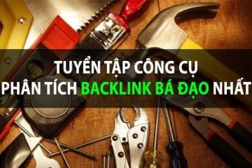 Tuyển tập công cụ phân tích backlink bá đạo nhất thế giới SEO