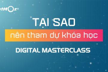 Tại sao bạn nên tham dự khoá học Digital Masterclass